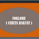 FOKLORE ( CERITA RAKYAT )